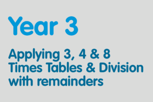 Year 3 activities for practising: Applying 3, 4 & 8 Times Tables & Division with remainders