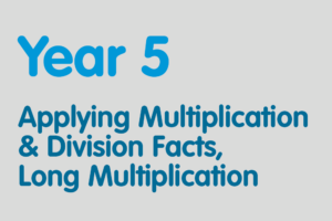 Year 5 activities for practising: Applying Multiplication & Division Facts, Long Multiplication