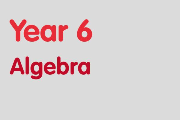 Year 6 activities for practising: Algebra